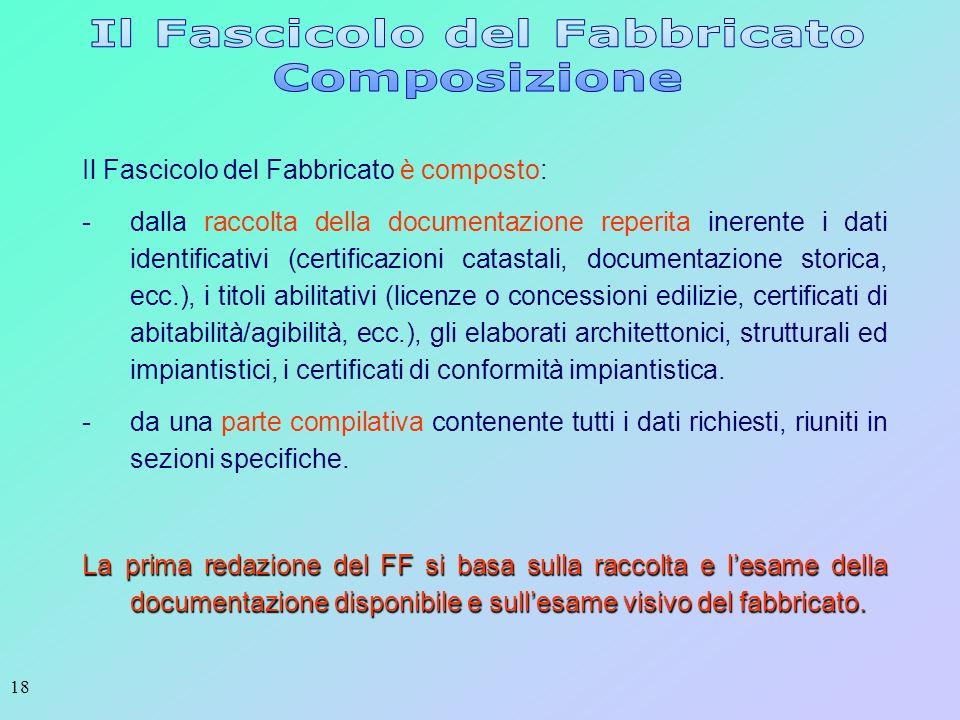 18 Il Fascicolo del Fabbricato è composto: -dalla raccolta della documentazione reperita inerente i dati identificativi (certificazioni catastali, doc