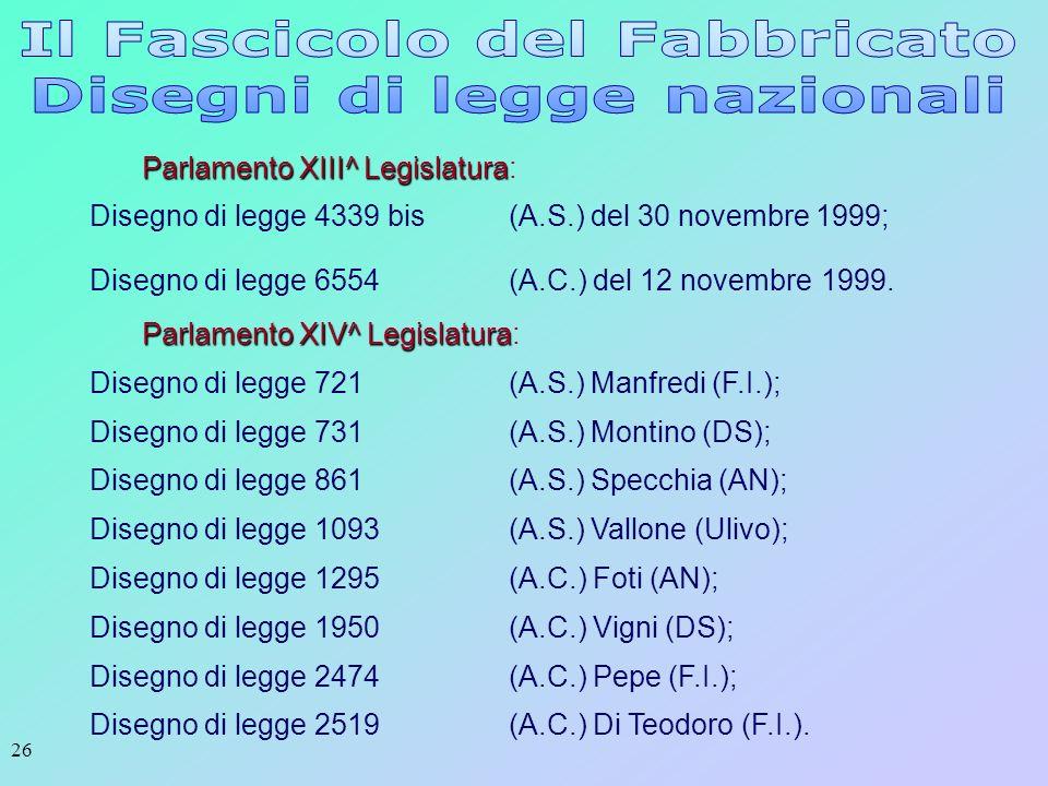 26 Parlamento XIII^ Legislatura Parlamento XIII^ Legislatura: Disegno di legge 4339 bis (A.S.) del 30 novembre 1999; Disegno di legge 6554 (A.C.) del