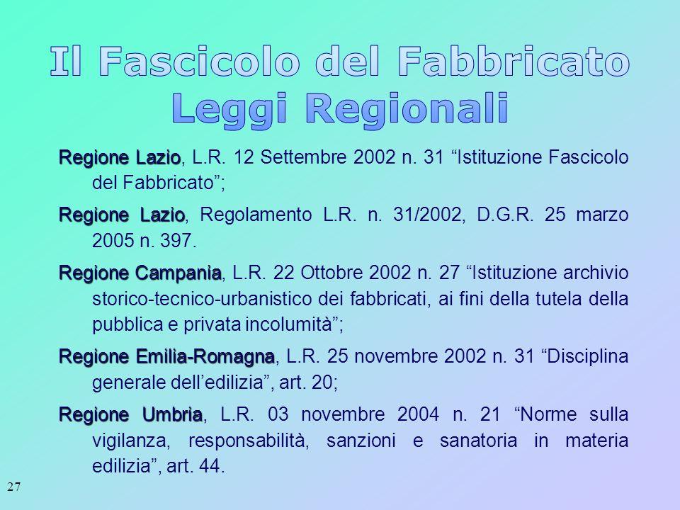 27 Regione Lazio Regione Lazio, L.R. 12 Settembre 2002 n. 31 Istituzione Fascicolo del Fabbricato; Regione Lazio Regione Lazio, Regolamento L.R. n. 31