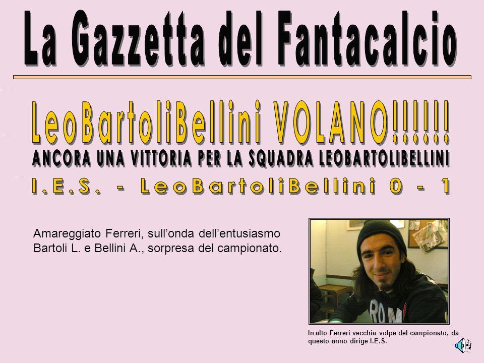 Amareggiato Ferreri, sullonda dellentusiasmo Bartoli L. e Bellini A., sorpresa del campionato. In alto Ferreri vecchia volpe del campionato, da questo