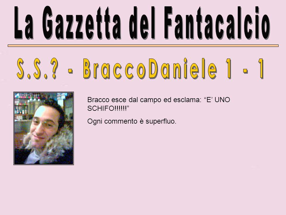 Bracco esce dal campo ed esclama: E UNO SCHIFO!!!!!! Ogni commento è superfluo.