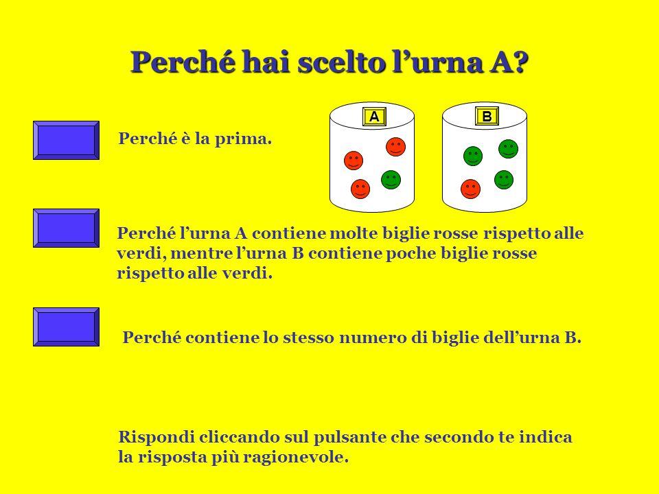 LE BIGLIE:Secondo gioco È più probabile estrarre una biglia rossa dallurna dallurna oppure cè la stessa probabilità per entrambe le urne? Fai la tua p