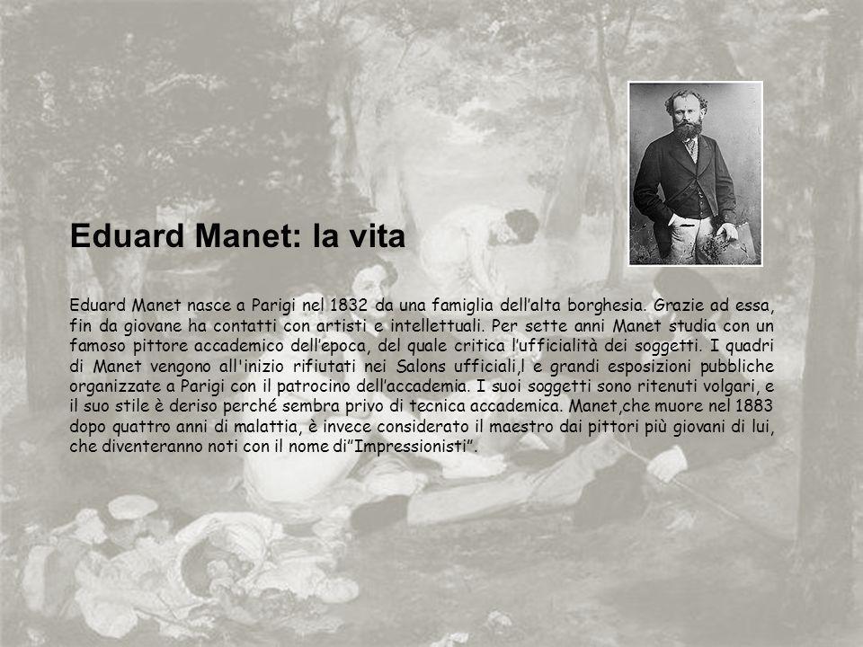 Eduard Manet: la vita Eduard Manet nasce a Parigi nel 1832 da una famiglia dellalta borghesia.