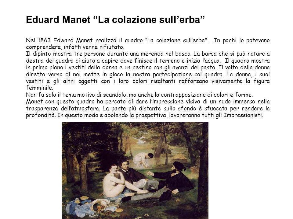 Eduard Manet La colazione sullerba Nel 1863 Edward Manet realizzò il quadro La colazione sullerba.