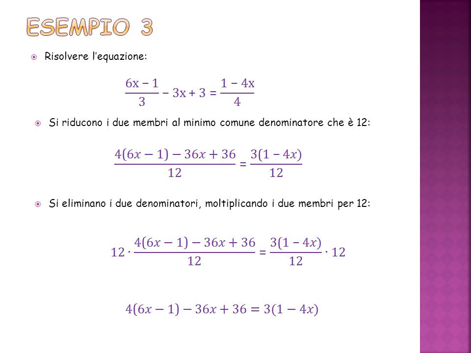 Risolvere lequazione: Si riducono i due membri al minimo comune denominatore che è 12: Si eliminano i due denominatori, moltiplicando i due membri per