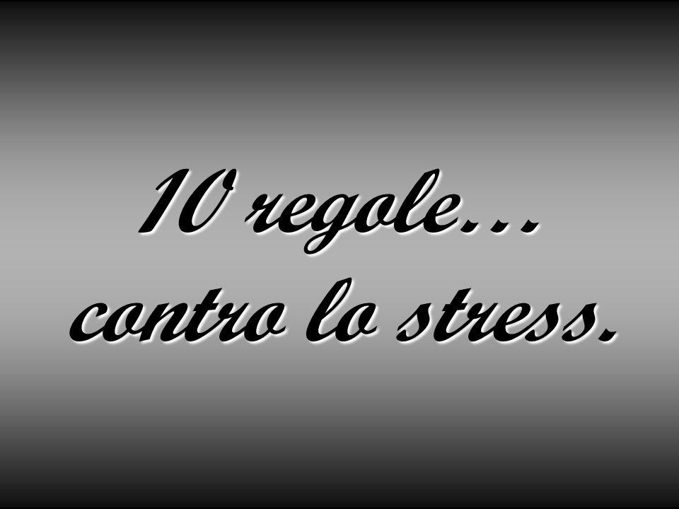 10 regole… contro lo stress.