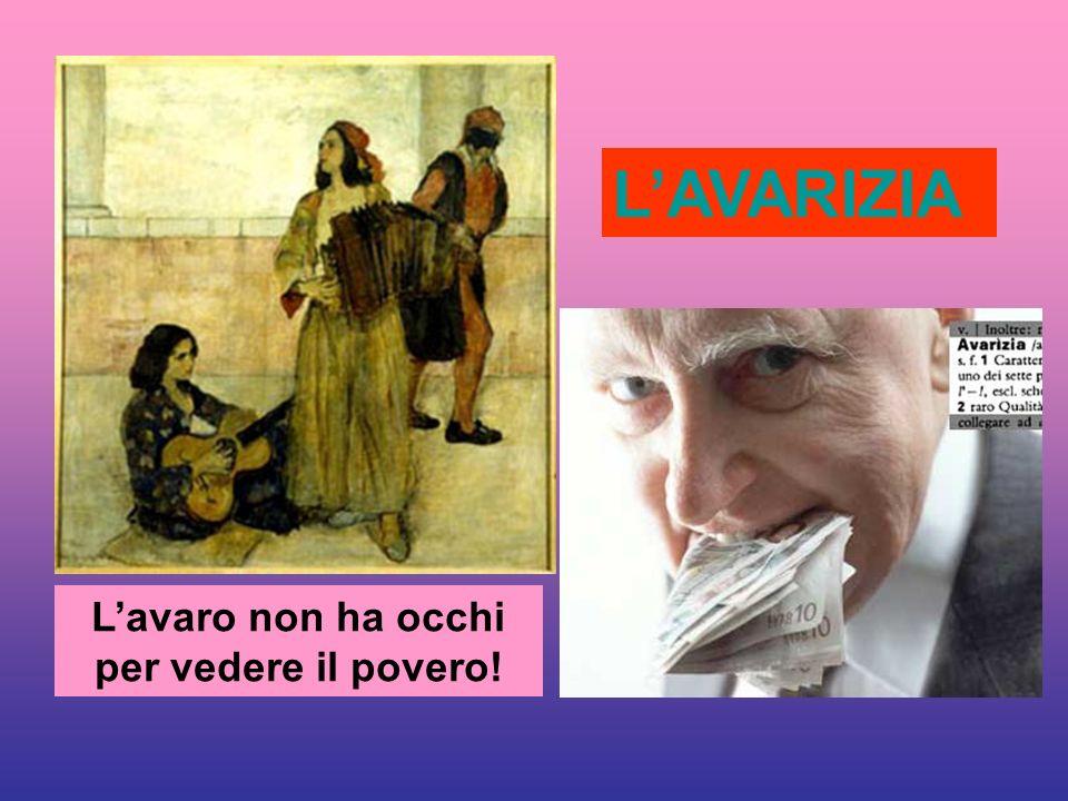 LAVARIZIA Lavaro non ha occhi per vedere il povero!