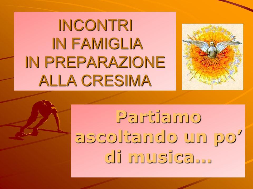 INCONTRI IN FAMIGLIA IN PREPARAZIONE ALLA CRESIMA Partiamo ascoltando un po di musica…