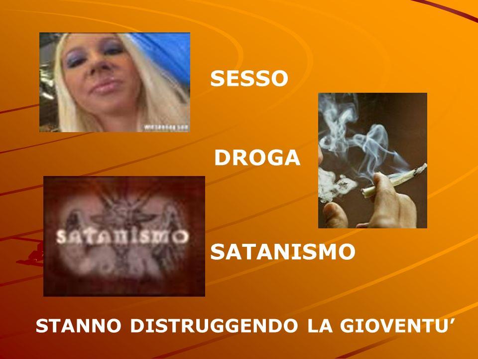 SESSO DROGA SATANISMO STANNO DISTRUGGENDO LA GIOVENTU