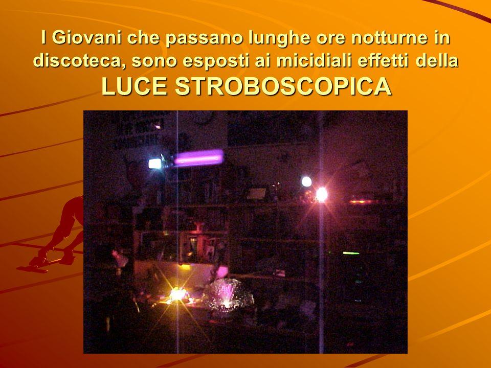 I Giovani che passano lunghe ore notturne in discoteca, sono esposti ai micidiali effetti della LUCE STROBOSCOPICA