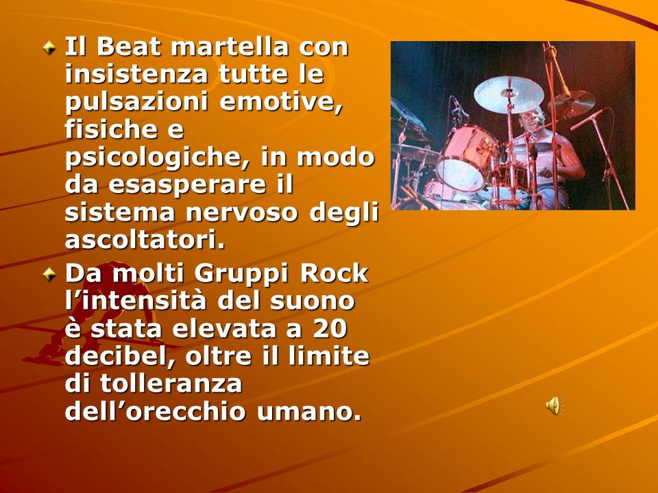 Il Beat martella con insistenza tutte le pulsazioni emotive, fisiche e psicologiche, in modo da esasperare il sistema nervoso degli ascoltatori. Da mo