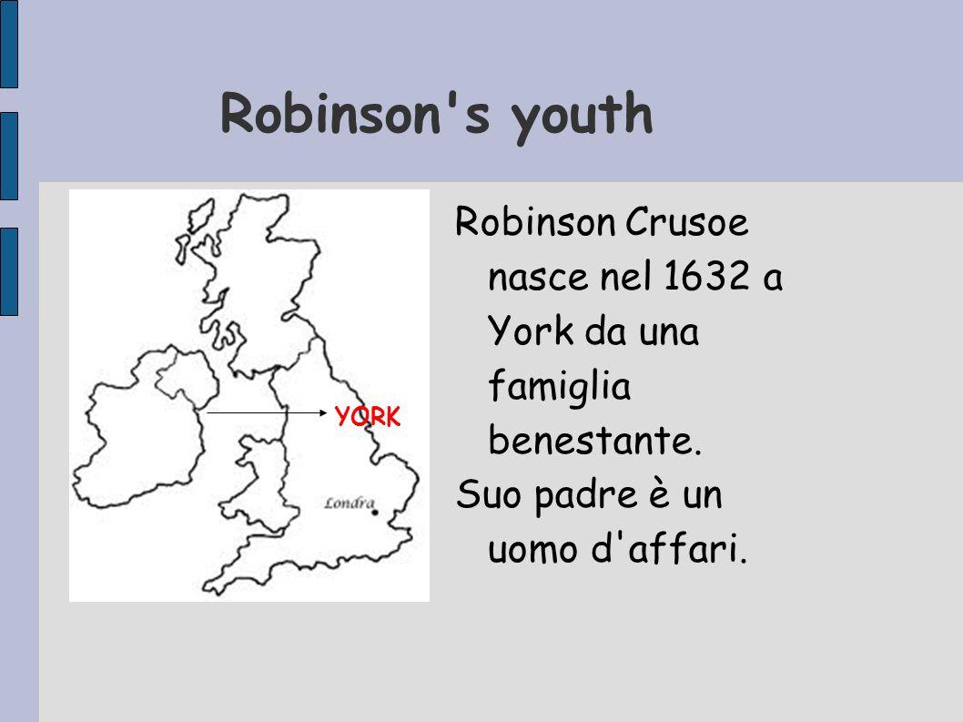 Robinson's youth Robinson Crusoe nasce nel 1632 a York da una famiglia benestante. Suo padre è un uomo d'affari. YORK