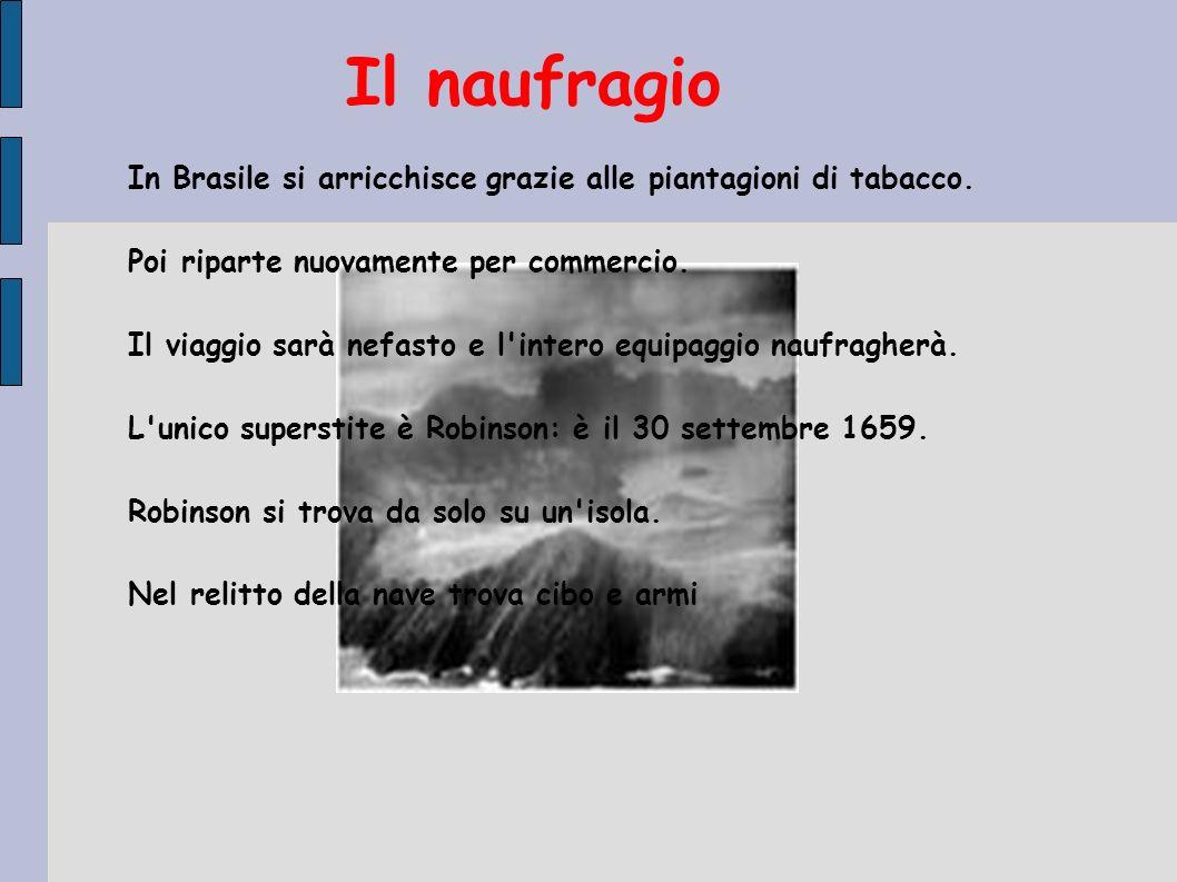 In Brasile si arricchisce grazie alle piantagioni di tabacco. Poi riparte nuovamente per commercio. Il viaggio sarà nefasto e l'intero equipaggio nauf