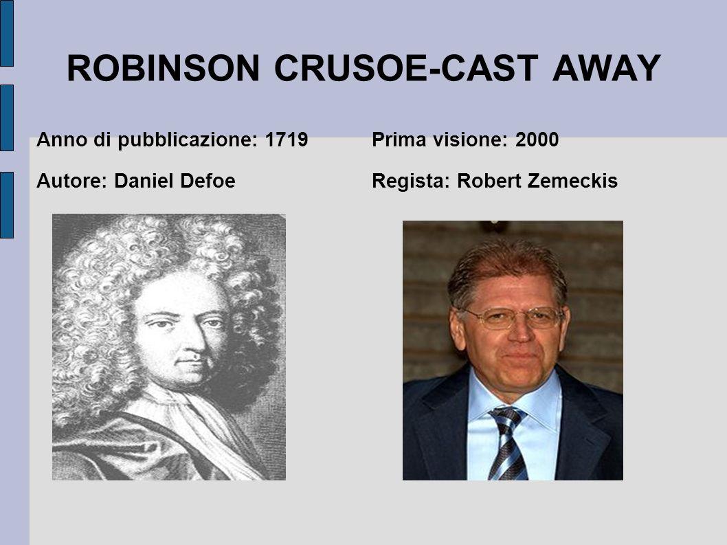 ROBINSON CRUSOE-CAST AWAY Anno di pubblicazione: 1719 Autore: Daniel Defoe Prima visione: 2000 Regista: Robert Zemeckis