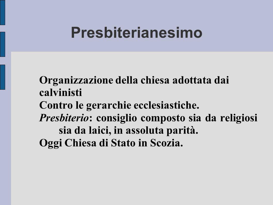 Presbiterianesimo Organizzazione della chiesa adottata dai calvinisti Contro le gerarchie ecclesiastiche. Presbiterio: consiglio composto sia da relig