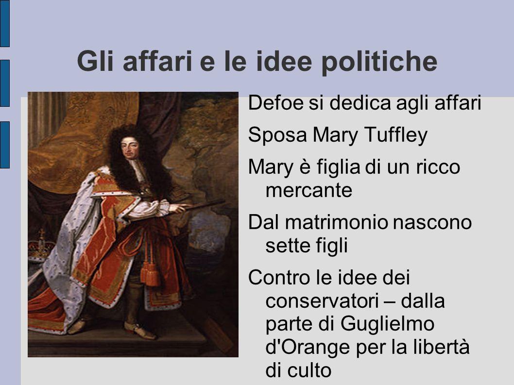 Gli affari e le idee politiche Defoe si dedica agli affari Sposa Mary Tuffley Mary è figlia di un ricco mercante Dal matrimonio nascono sette figli Co