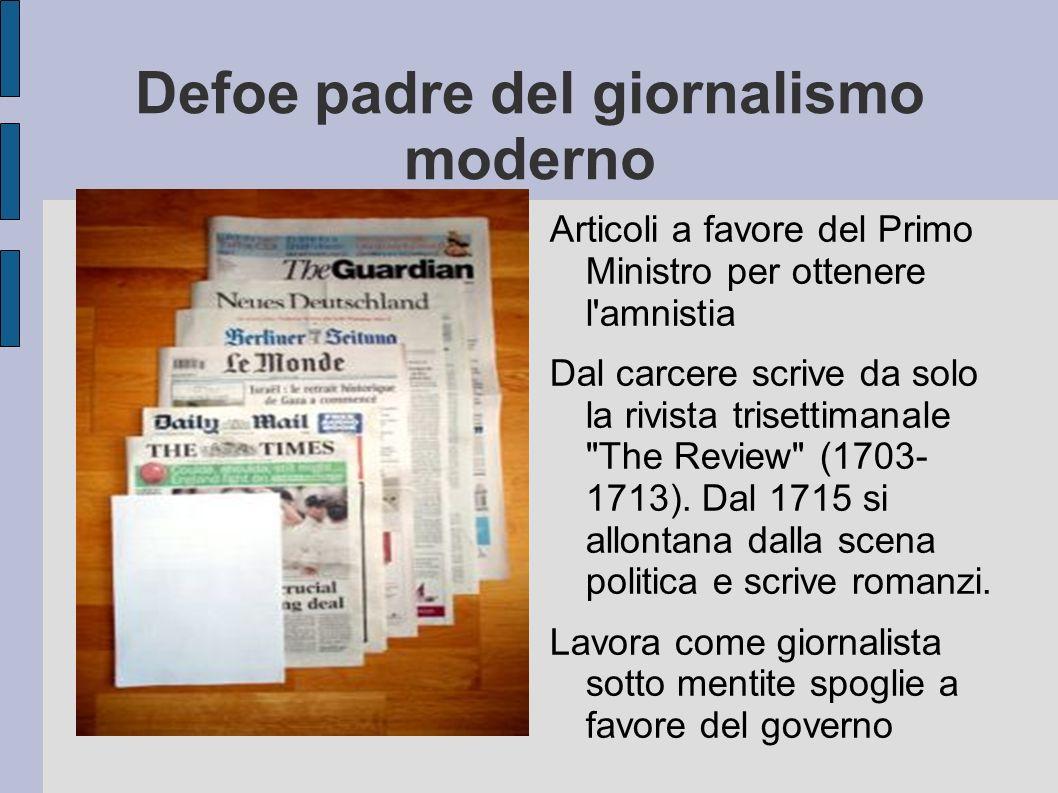 Defoe padre del giornalismo moderno Articoli a favore del Primo Ministro per ottenere l'amnistia Dal carcere scrive da solo la rivista trisettimanale