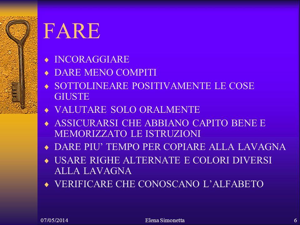 07/05/2014Elena Simonetta6 FARE INCORAGGIARE DARE MENO COMPITI SOTTOLINEARE POSITIVAMENTE LE COSE GIUSTE VALUTARE SOLO ORALMENTE ASSICURARSI CHE ABBIA