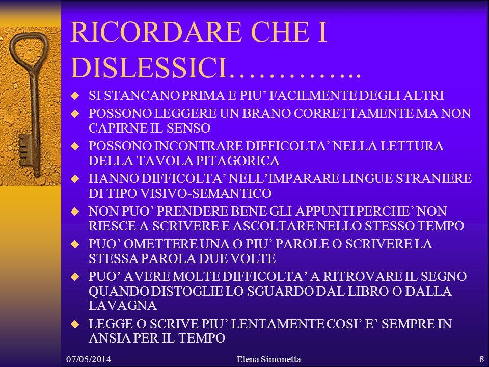 07/05/2014Elena Simonetta8 RICORDARE CHE I DISLESSICI………….. SI STANCANO PRIMA E PIU FACILMENTE DEGLI ALTRI POSSONO LEGGERE UN BRANO CORRETTAMENTE MA N