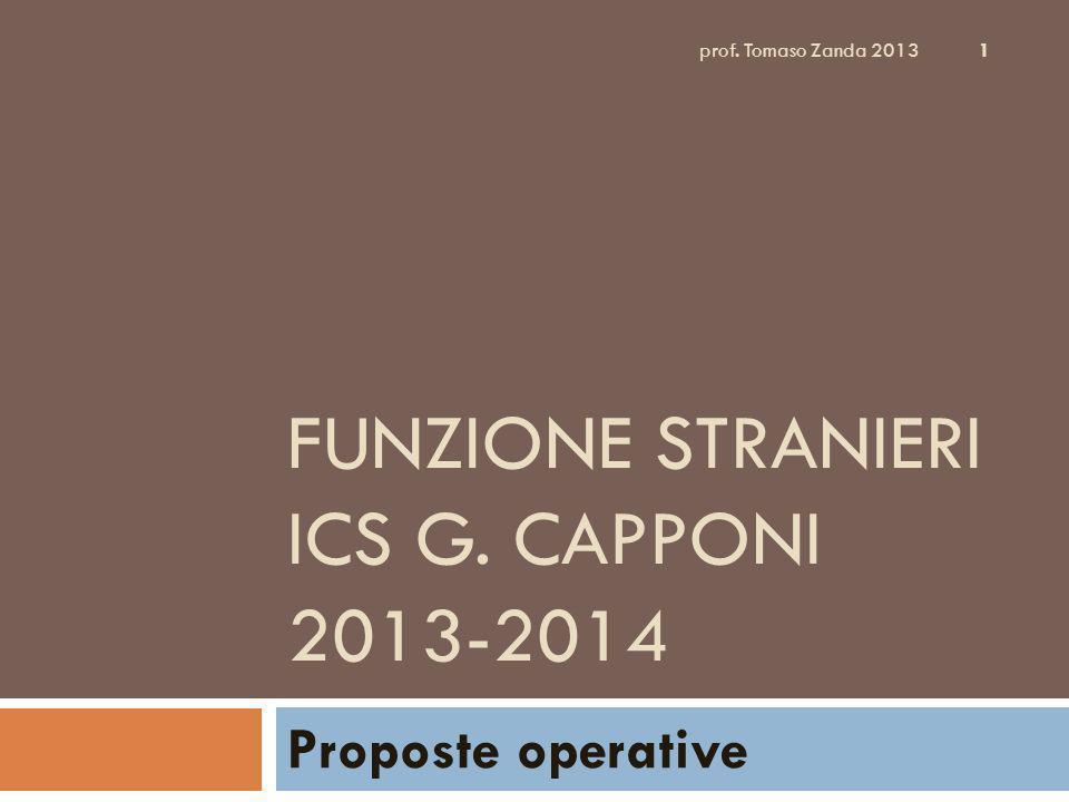 FUNZIONE STRANIERI ICS G. CAPPONI 2013-2014 Proposte operative 1 prof. Tomaso Zanda 2013
