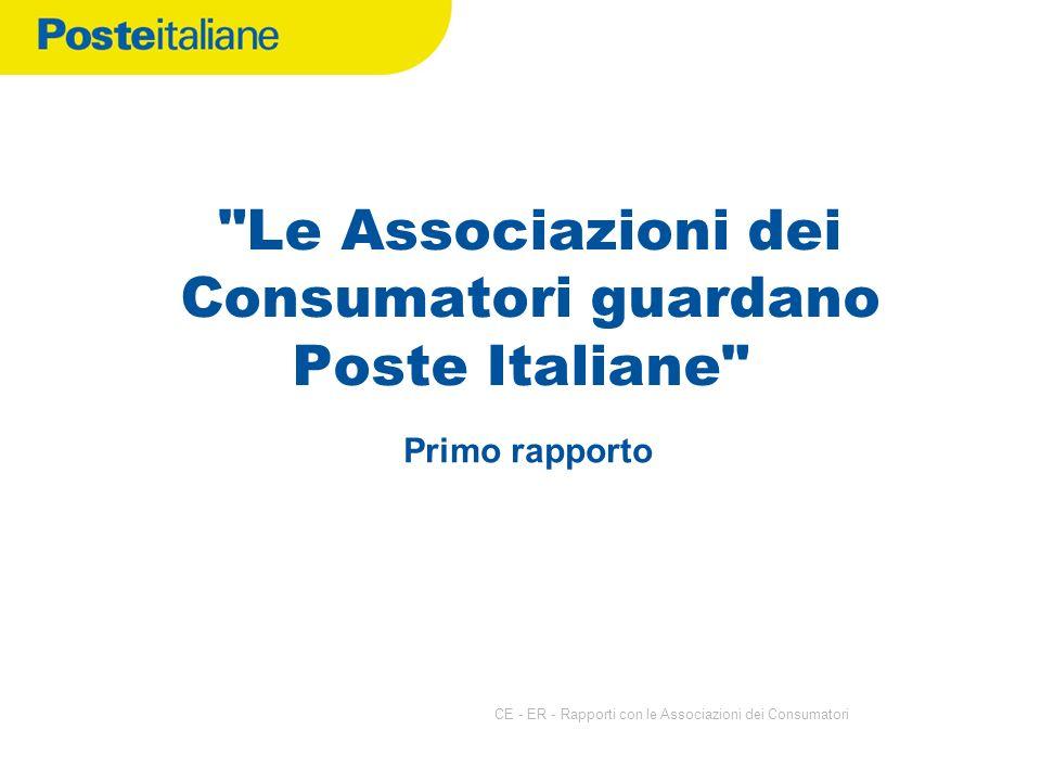 CE - ER - Rapporti con le Associazioni dei Consumatori Primo rapporto Le Associazioni dei Consumatori guardano Poste Italiane