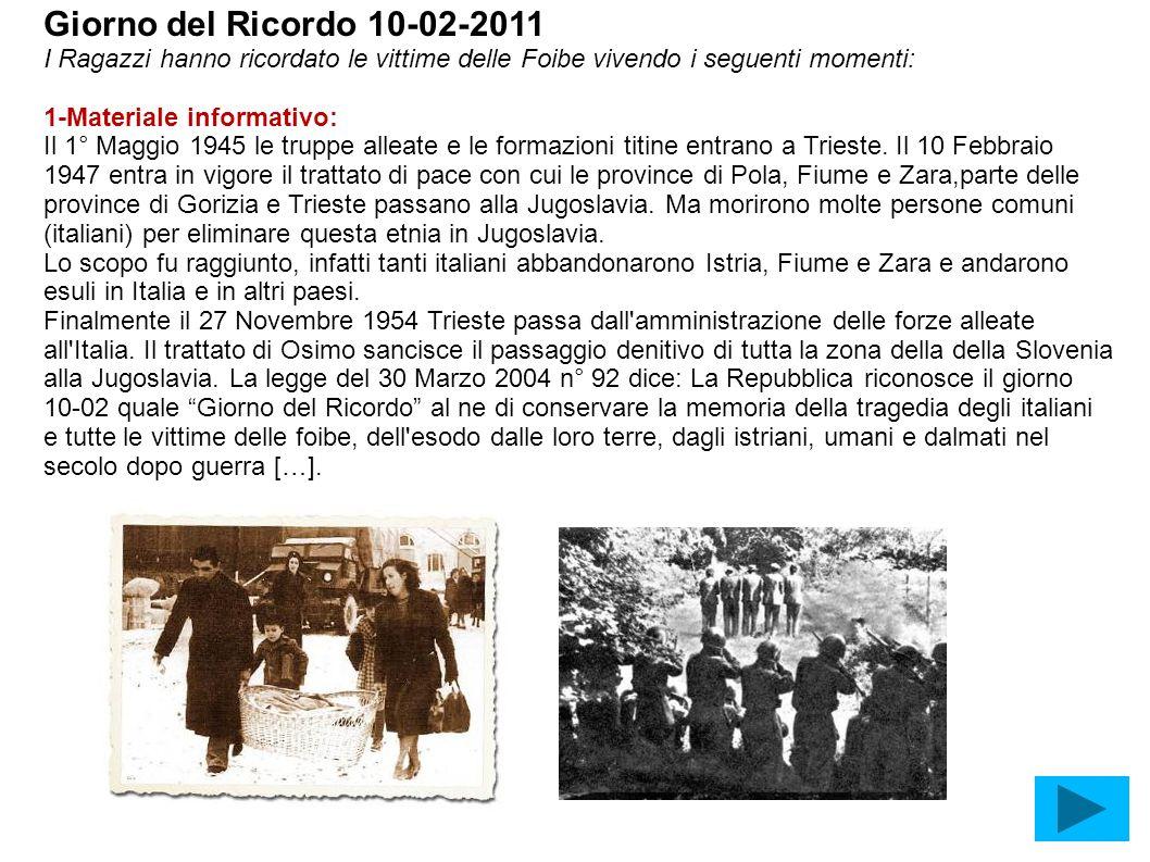 Giorno del Ricordo 10-02-2011 I Ragazzi hanno ricordato le vittime delle Foibe vivendo i seguenti momenti: 1-Materiale informativo: Il 1° Maggio 1945