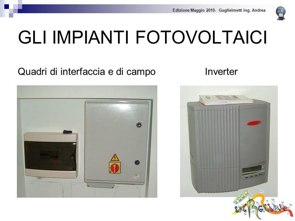 GLI IMPIANTI FOTOVOLTAICI Quadri di interfaccia e di campo Inverter Edizione Maggio 2010- Guglielmetti ing.