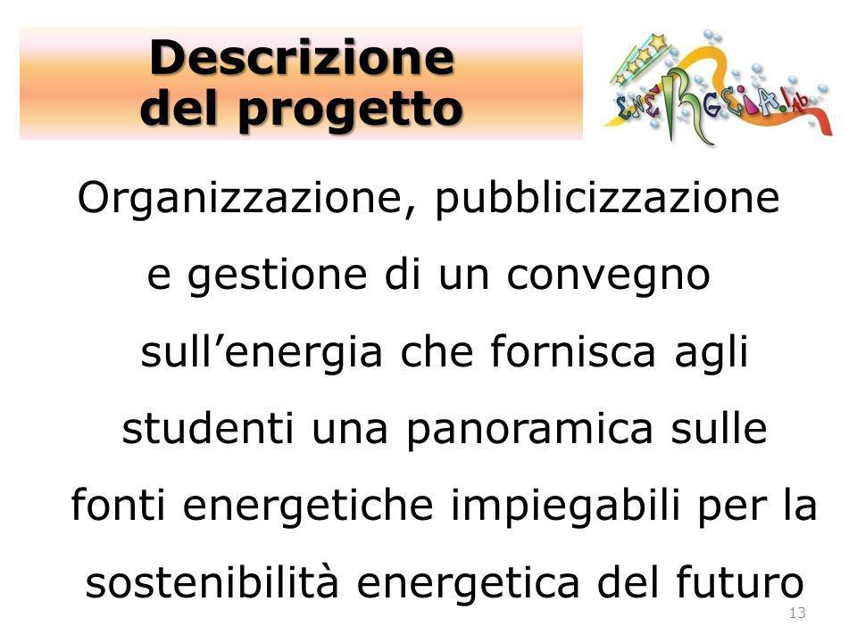 13 Organizzazione, pubblicizzazione e gestione di un convegno sullenergia che fornisca agli studenti una panoramica sulle fonti energetiche impiegabil