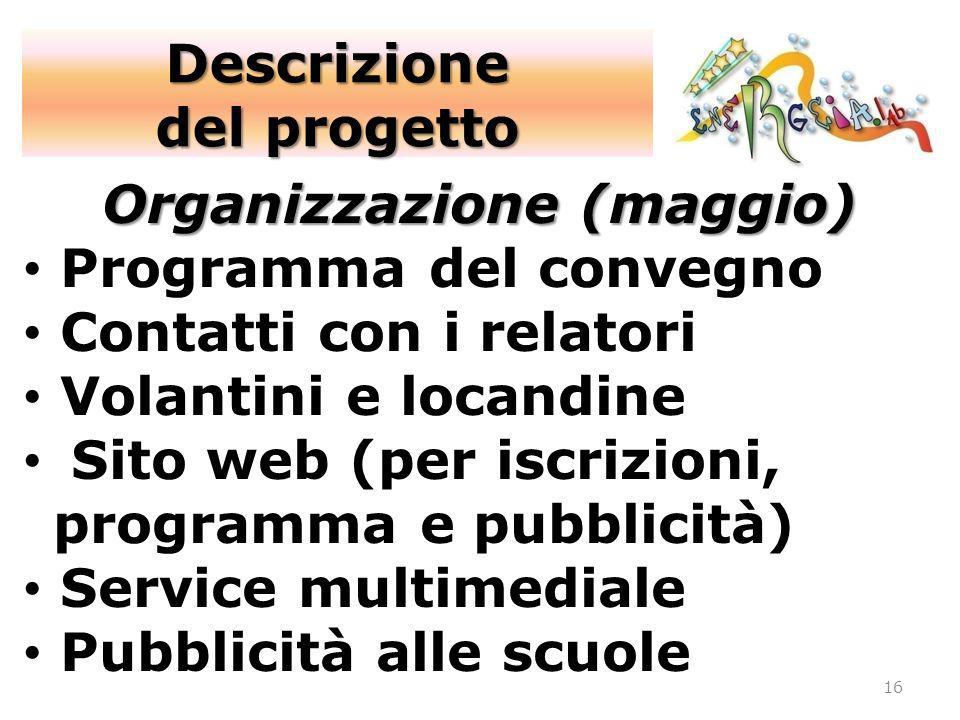 16 Organizzazione (maggio) Programma del convegno Contatti con i relatori Volantini e locandine Sito web (per iscrizioni, programma e pubblicità) Serv