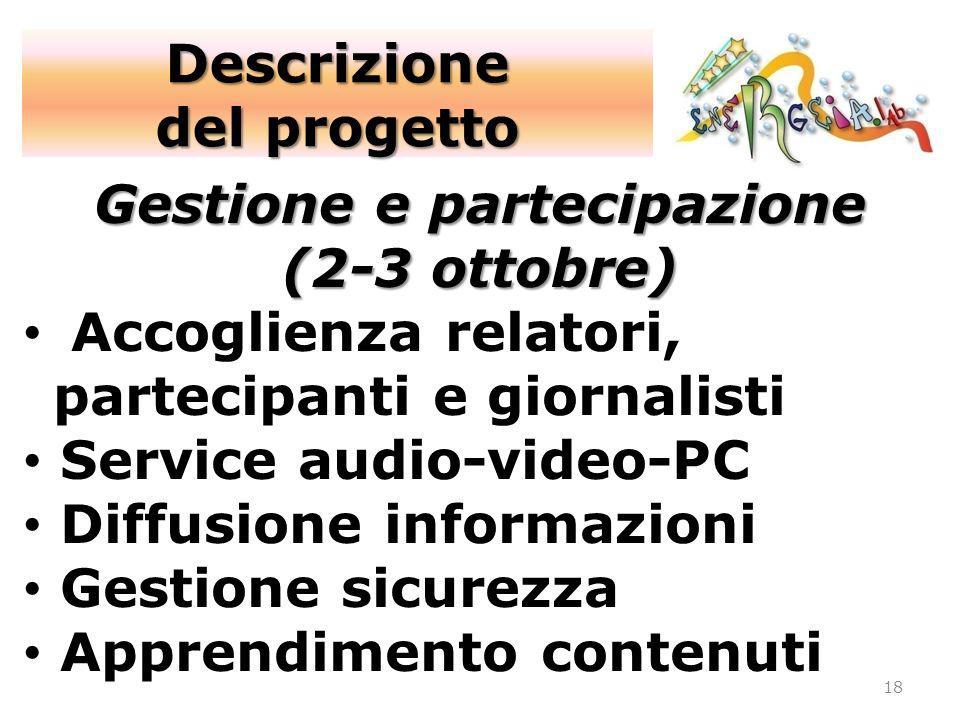 18 Gestione e partecipazione (2-3 ottobre) Accoglienza relatori, partecipanti e giornalisti Service audio-video-PC Diffusione informazioni Gestione si