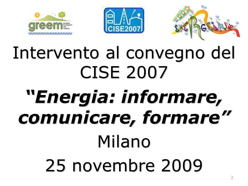 Intervento al convegno del CISE 2007 Energia: informare, comunicare, formare Milano 25 novembre 2009 2