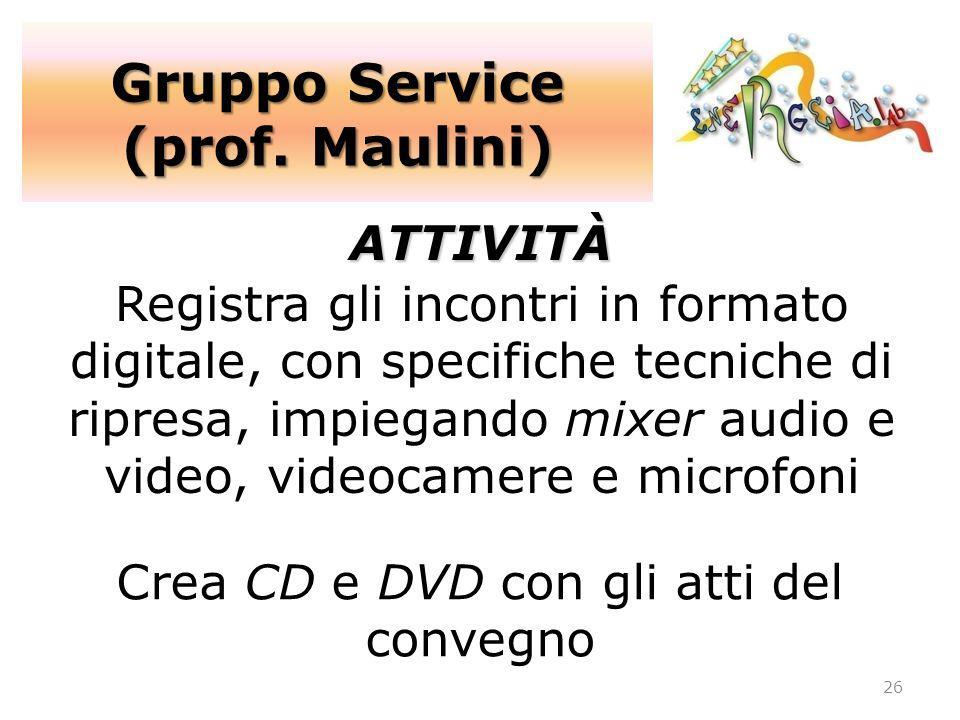 Gruppo Service (prof. Maulini) 26 ATTIVITÀ Registra gli incontri in formato digitale, con specifiche tecniche di ripresa, impiegando mixer audio e vid