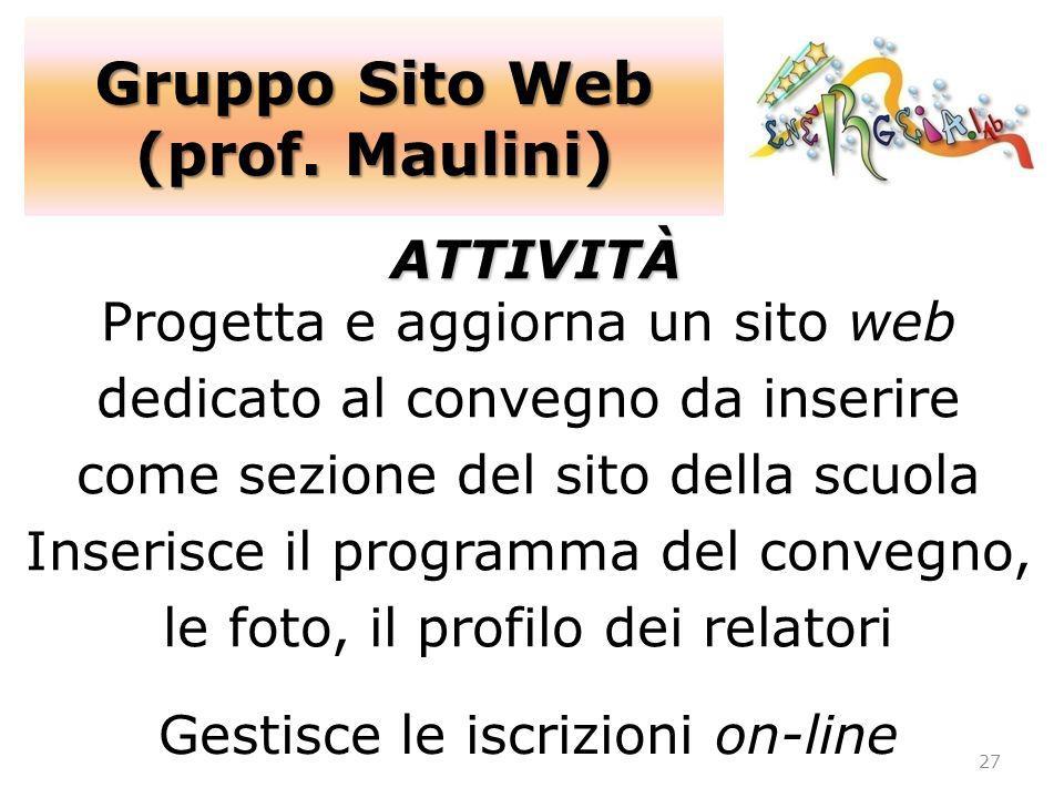 Gruppo Sito Web (prof. Maulini) 27 ATTIVITÀ Progetta e aggiorna un sito web dedicato al convegno da inserire come sezione del sito della scuola Inseri