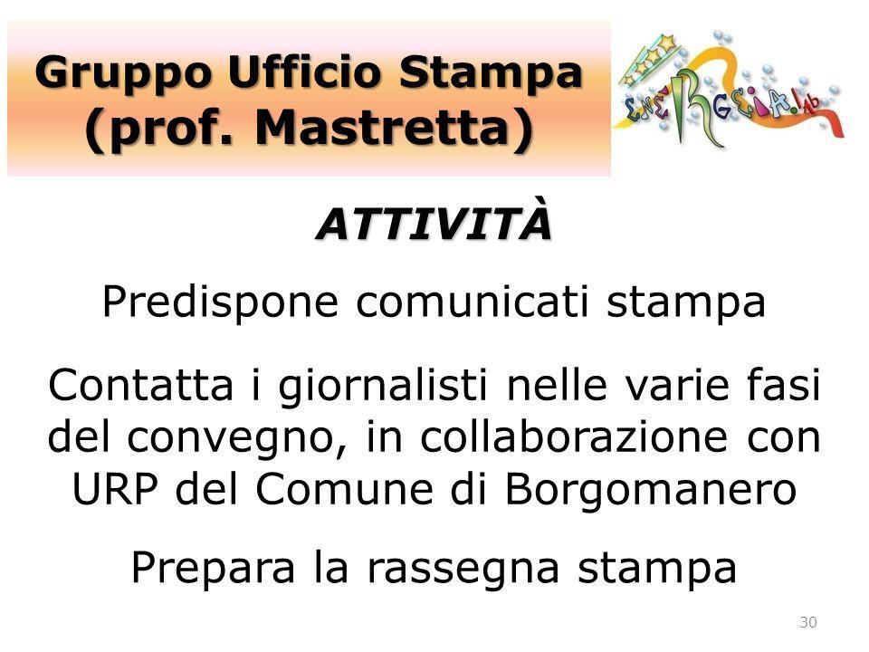 Gruppo Ufficio Stampa (prof. Mastretta) 30 ATTIVITÀ Predispone comunicati stampa Contatta i giornalisti nelle varie fasi del convegno, in collaborazio