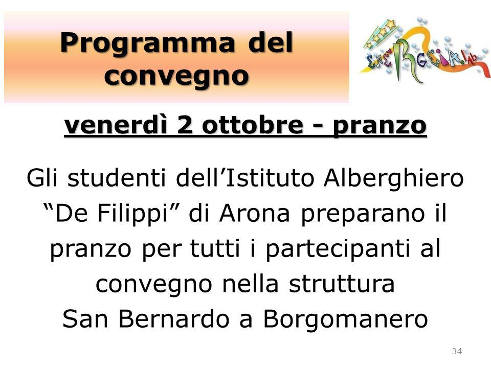 Programma del convegno 34 venerdì 2 ottobre - pranzo Gli studenti dellIstituto Alberghiero De Filippi di Arona preparano il pranzo per tutti i parteci