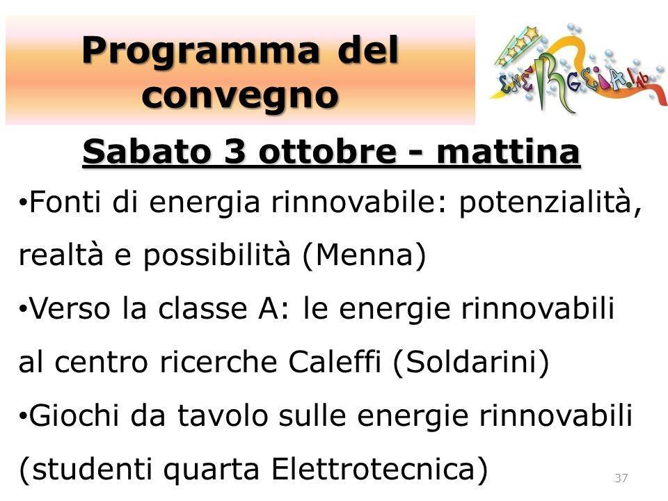 Programma del convegno 37 Sabato 3 ottobre - mattina Fonti di energia rinnovabile: potenzialità, realtà e possibilità (Menna) Verso la classe A: le en