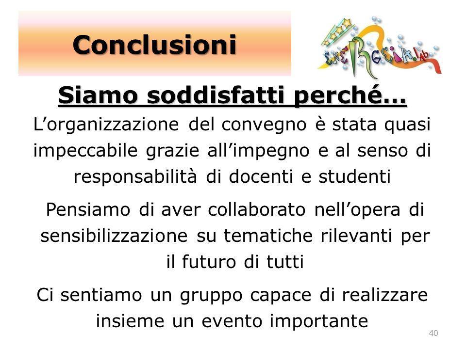 Conclusioni 40 Siamo soddisfatti perché… Lorganizzazione del convegno è stata quasi impeccabile grazie allimpegno e al senso di responsabilità di doce