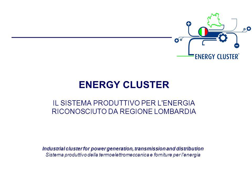 ENERGY CLUSTER IL SISTEMA PRODUTTIVO PER L ENERGIA RICONOSCIUTO DA REGIONE LOMBARDIA Industrial cluster for power generation, transmission and distribution Sistema produttivo della termoelettromeccanica e forniture per l energia