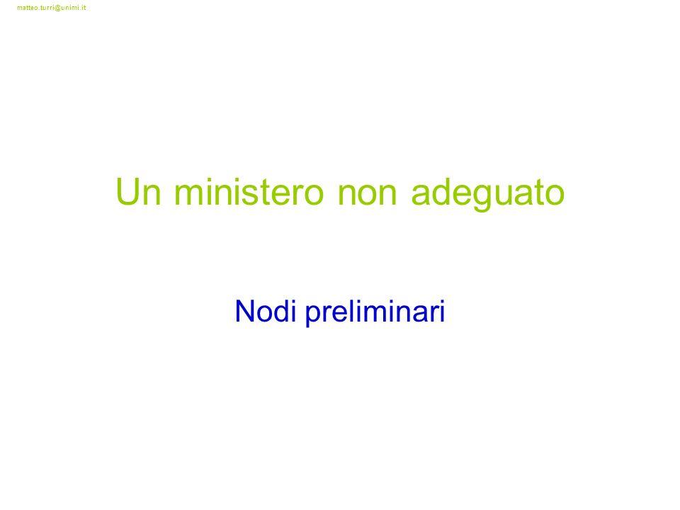matteo.turri@unimi.it Un ministero non adeguato Nodi preliminari