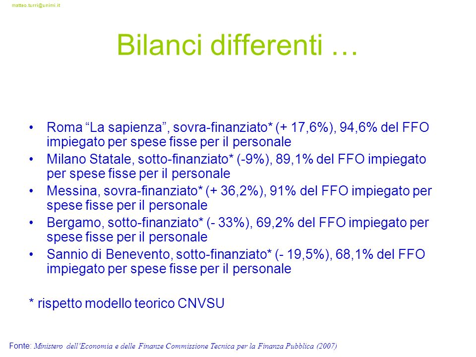 matteo.turri@unimi.it Roma La sapienza, sovra-finanziato* (+ 17,6%), 94,6% del FFO impiegato per spese fisse per il personale Milano Statale, sotto-fi
