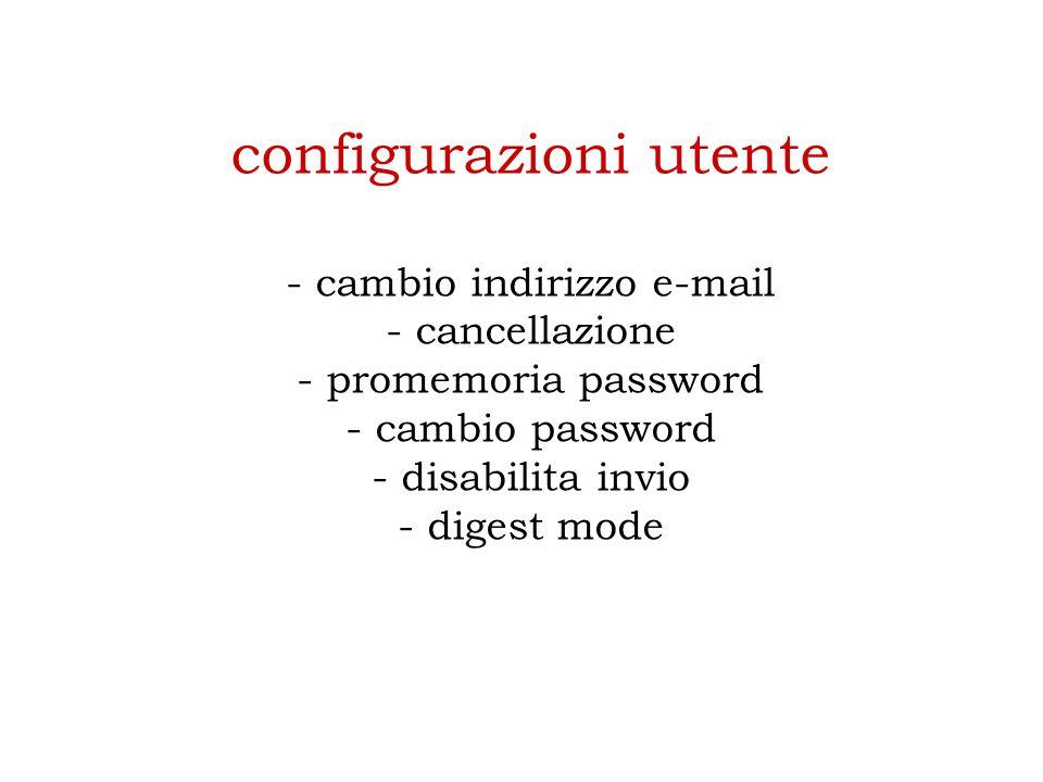 configurazioni utente - cambio indirizzo e-mail - cancellazione - promemoria password - cambio password - disabilita invio - digest mode