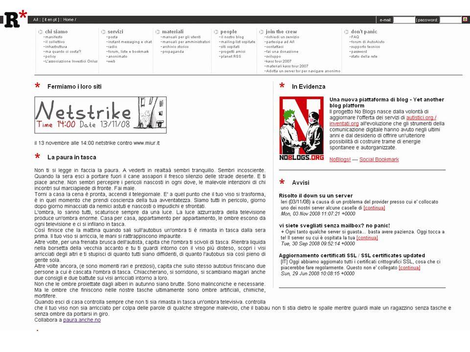 autistici/inventati http://www.autistici.org diritto/bisogno a privacy ed anonimato no log no info sensibili no copyright autogestione (discussione in ML) autofinanziamento (no sponsor, contributi volontari… costo: 10.000 euro / anno) SERVIZI e-mail mailing list siti internet e blog web radio forum chat … http://www.autistici.org