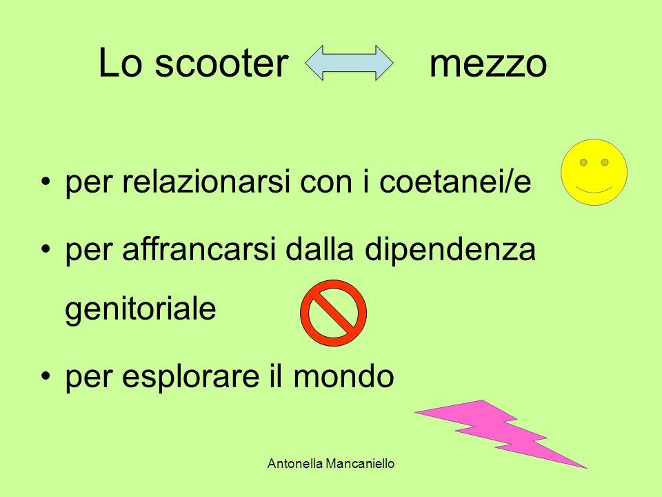 Antonella Mancaniello Lo scootermezzo per relazionarsi con i coetanei/e per affrancarsi dalla dipendenza genitoriale per esplorare il mondo