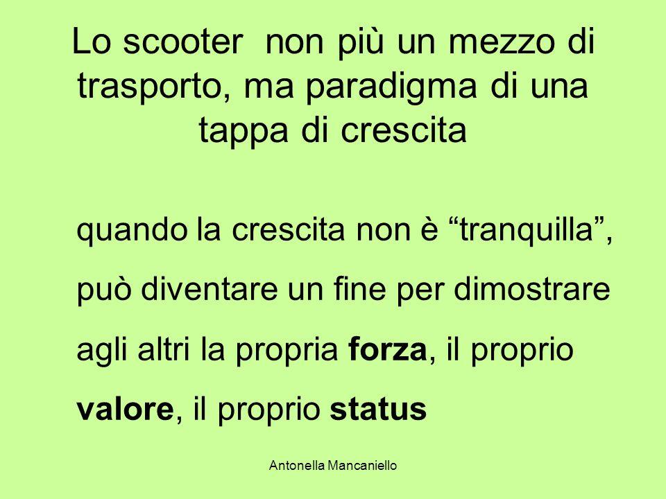 Antonella Mancaniello Lo scooter non più un mezzo di trasporto, ma paradigma di una tappa di crescita quando la crescita non è tranquilla, può diventa