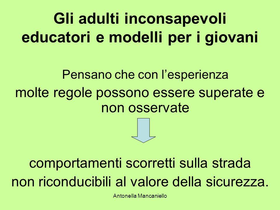 Antonella Mancaniello Gli adulti inconsapevoli educatori e modelli per i giovani Pensano che con lesperienza molte regole possono essere superate e no