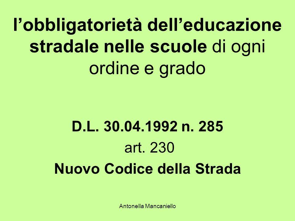 Antonella Mancaniello lobbligatorietà delleducazione stradale nelle scuole di ogni ordine e grado D.L. 30.04.1992 n. 285 art. 230 Nuovo Codice della S