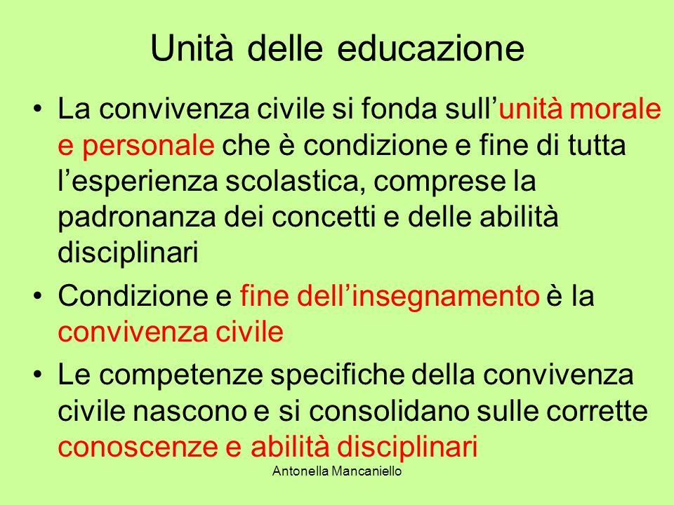 Antonella Mancaniello Unità delle educazione La convivenza civile si fonda sullunità morale e personale che è condizione e fine di tutta lesperienza s