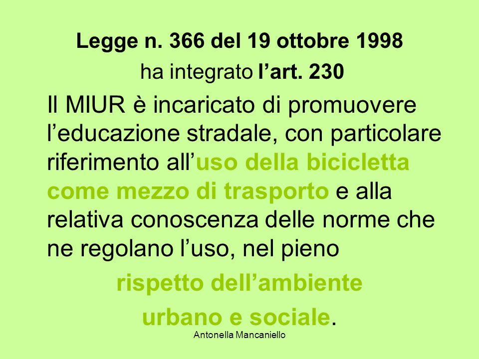 Antonella Mancaniello Legge n. 366 del 19 ottobre 1998 ha integrato lart. 230 Il MIUR è incaricato di promuovere leducazione stradale, con particolare