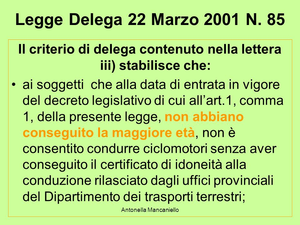 Antonella Mancaniello Legge Delega 22 Marzo 2001 N. 85 Il criterio di delega contenuto nella lettera iii) stabilisce che: ai soggetti che alla data di
