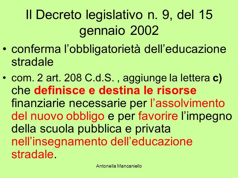 Antonella Mancaniello Il Decreto legislativo n. 9, del 15 gennaio 2002 conferma lobbligatorietà delleducazione stradale com. 2 art. 208 C.d.S., aggiun